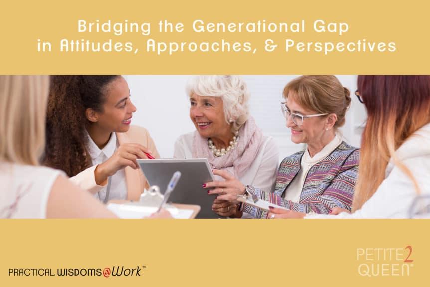 Bridging Generational Gap - Attitudes, Approaches, Perspectives