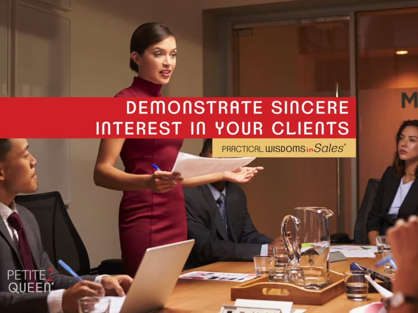 demonstrate sincere interest in your clients