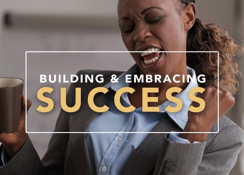 building and embracing success