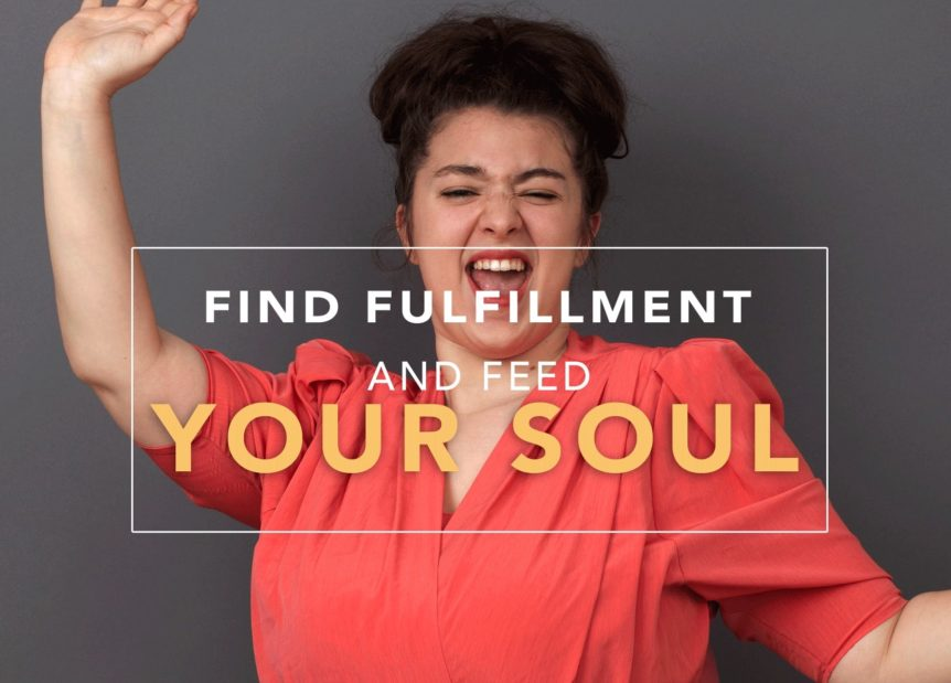 find fulfillment and feed your soul