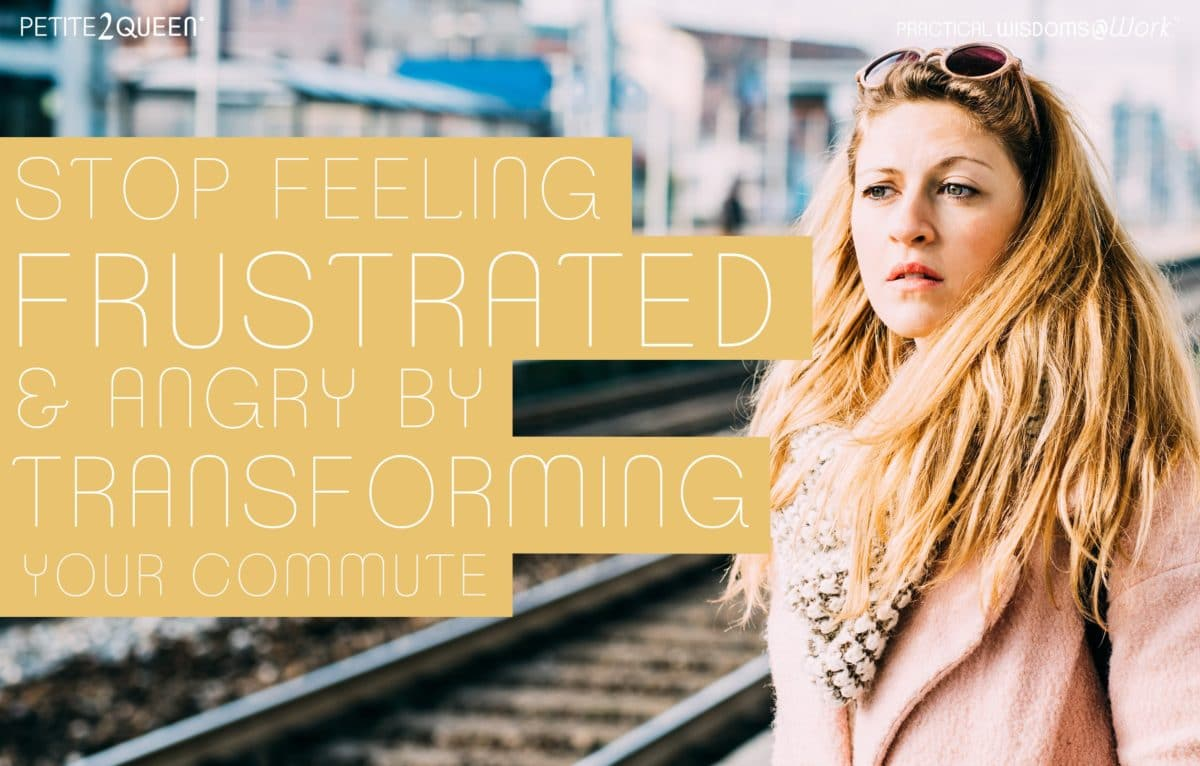 Stop Feeling Frustrated & Angry by Transforming Your Commute