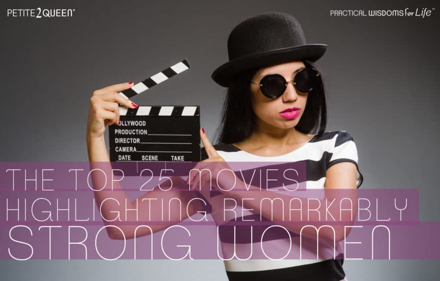 The Top 25 Movies Highlighting Remarkably Strong Women
