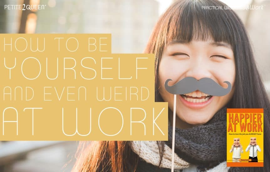 How to be Yourself and Even Weird at Work