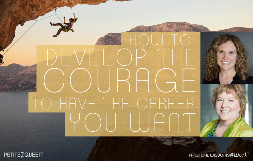 How to Develop the Courage to Have the Career You Want