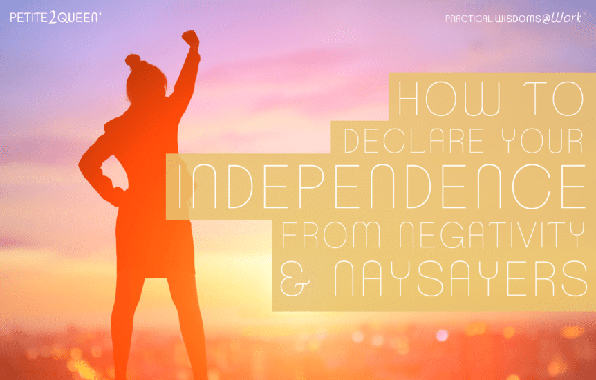 How to Declare Your Independence From Negativity and Naysayers