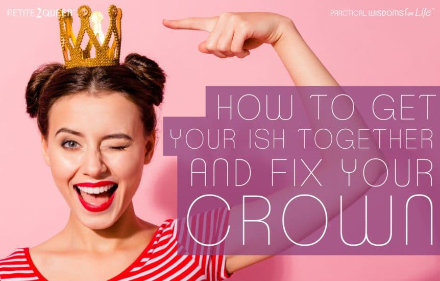 How to Get Your ISH Together and Fix Your Crown
