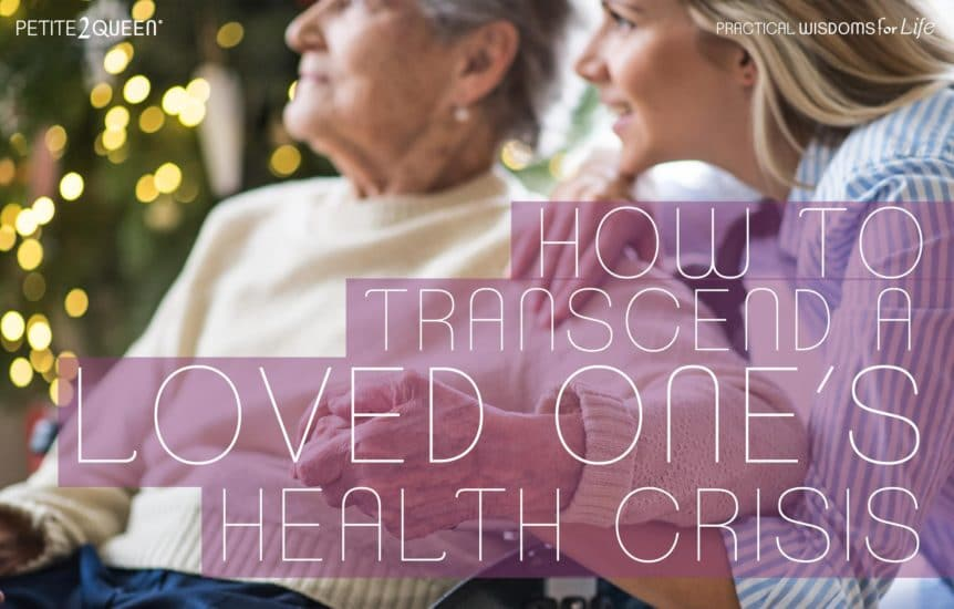 How to Transcend a Loved One's Health Crisis