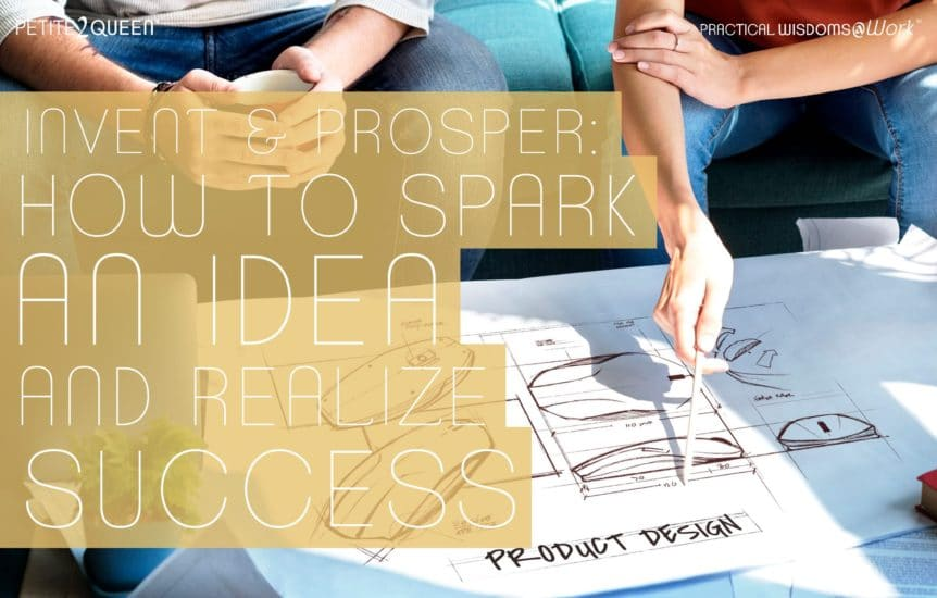 Invent and Prosper: How to Spark an Idea and Realize Success