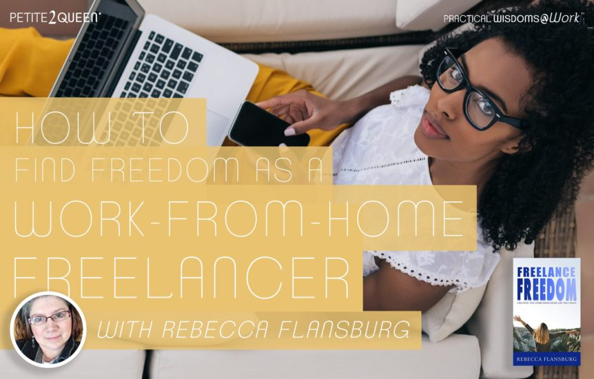 How to Find Freedom as a Work-From-Home Freelancer - Rebecca Flansburg