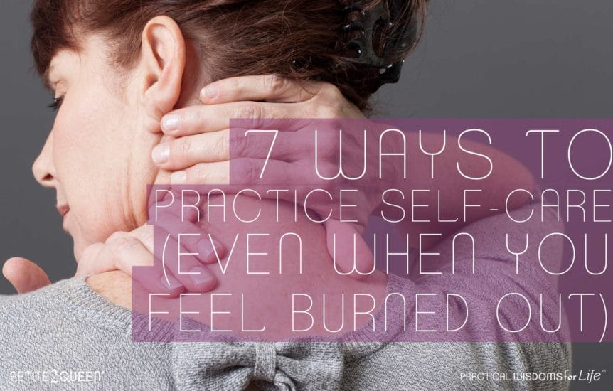 7 Ways to Practice Self-Care (Even When You Feel Burned Out)