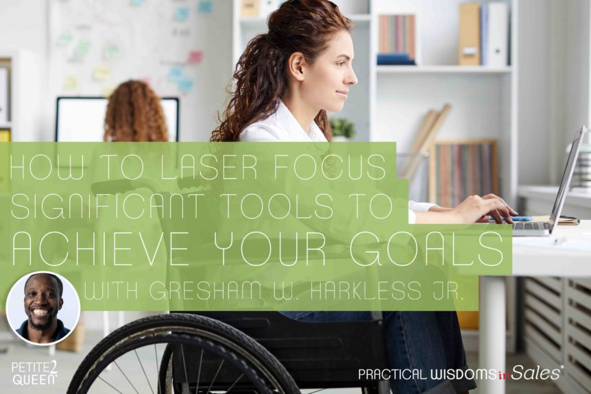 How to Laser Focus Significant Tools to Achieve Your Goals