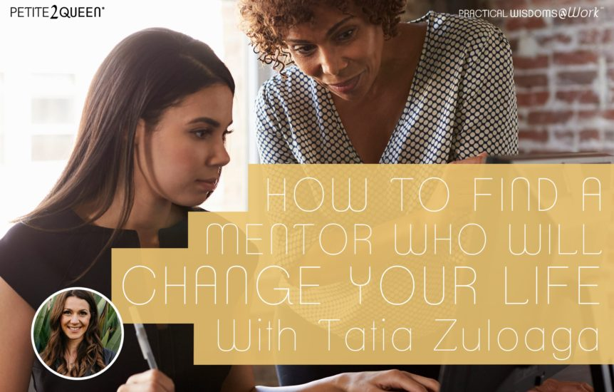 How to Find a Mentor Who Will Change Your Life - with Tatia Zuloaga