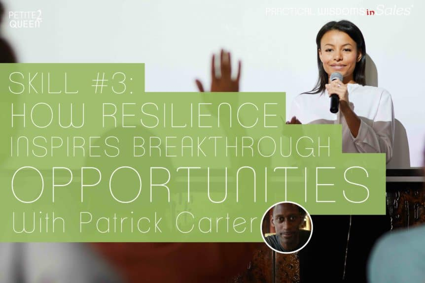 Skill #3 - How Resilience Inspires Breakthrough Opportunities - Patrick Carter
