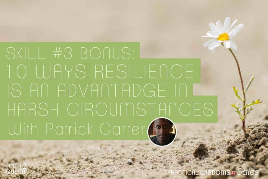 Skill #3 Bonus- 10 Ways Resilience is an Advantage in Harsh Circumstances -- Patrick Carter