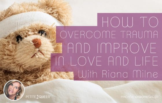 How to Overcome Trauma and Improve in Love and Life