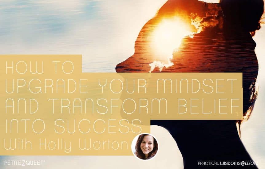 How to Upgrade Your Mindset and Transform Belief into Success