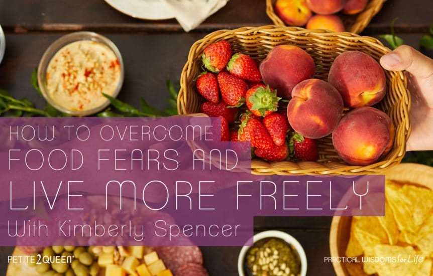 How to Overcome Food Fears and Live More Freely - Kimberly Spencer