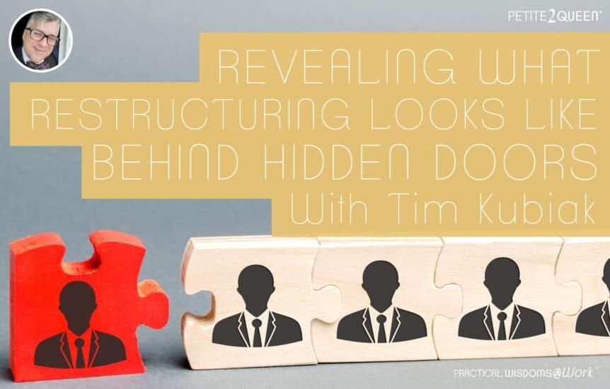 Revealing What Restructuring Looks Like Behind Hidden Doors