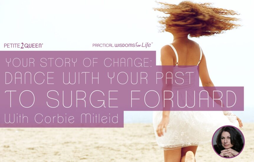 Your Story of Change - Dance with Your Past to Surge Forward