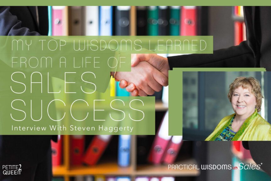 My Top Wisdoms Learned from a Life of Sales Success - Steven Haggerty and Lynn Whitbeck