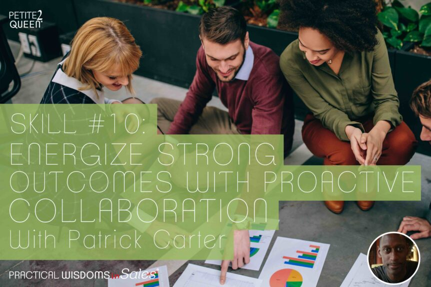 Skill #10 - Energize Strong Outcomes with Proactive Collaboration -- Patrick Carter