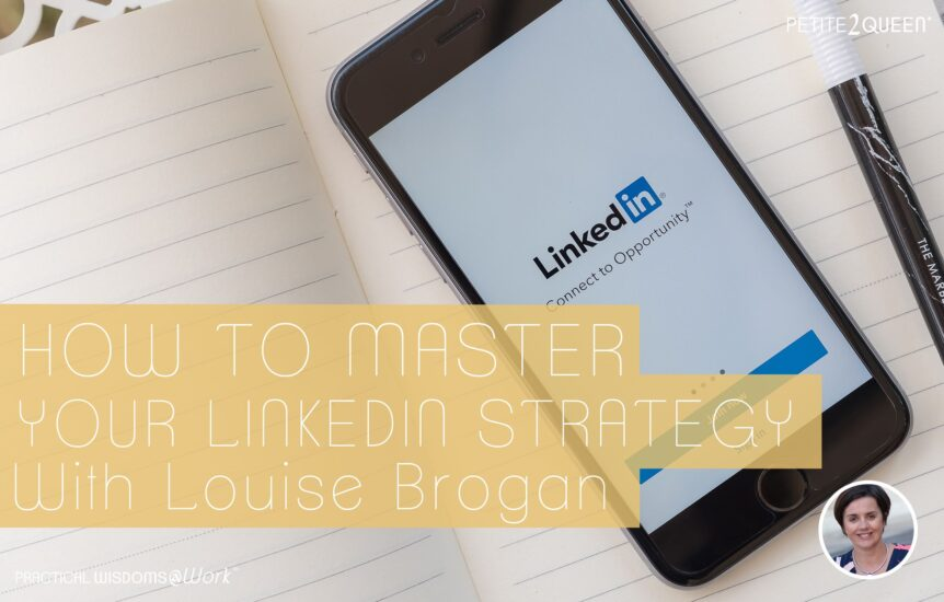 How to Master Your LinkedIn Strategy - Louise Brogan
