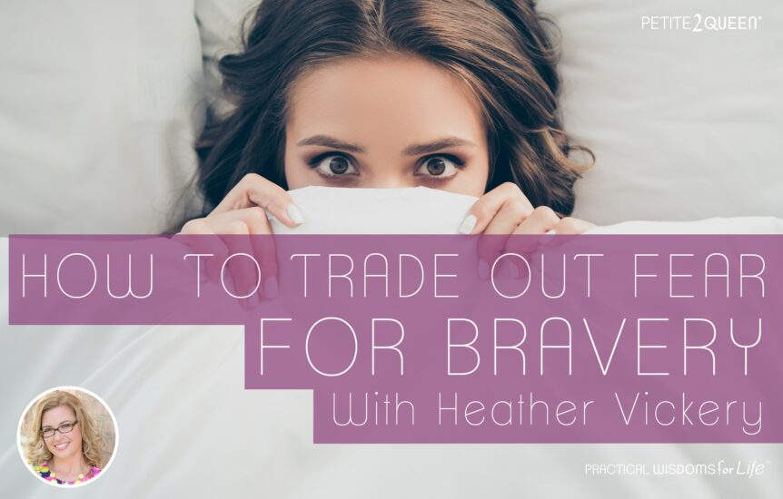 How to Trade Out Fear for Intentional Bravery - Heather Vickery