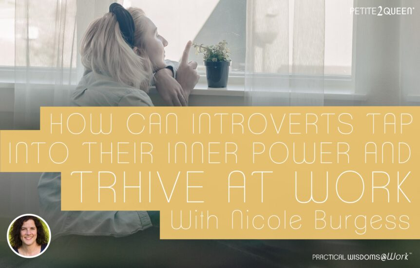 How Can Introverts Tap into Their Inner Power and Thrive at Work? - Nicole Burgess