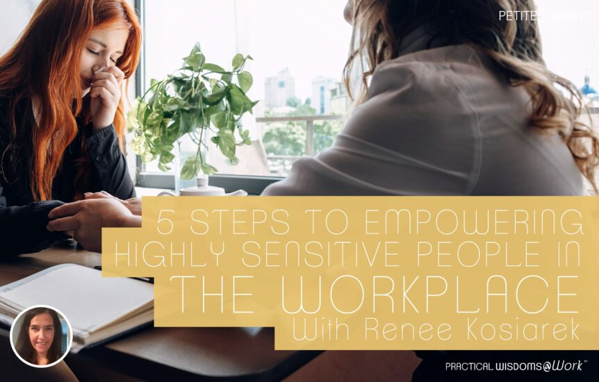 5 Steps to Empowering Highly Sensitive People in the Workplace