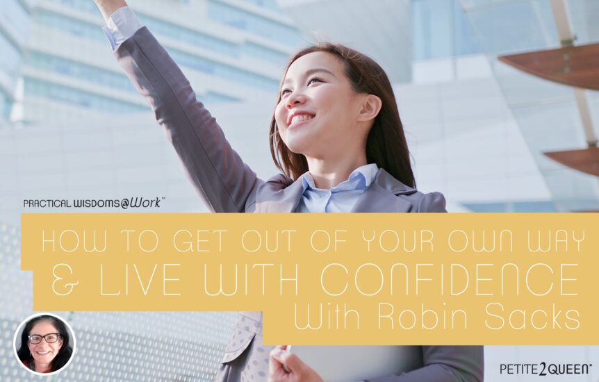 How to Get Out of Your Own Way and Live With Confidence - Robin Sacks