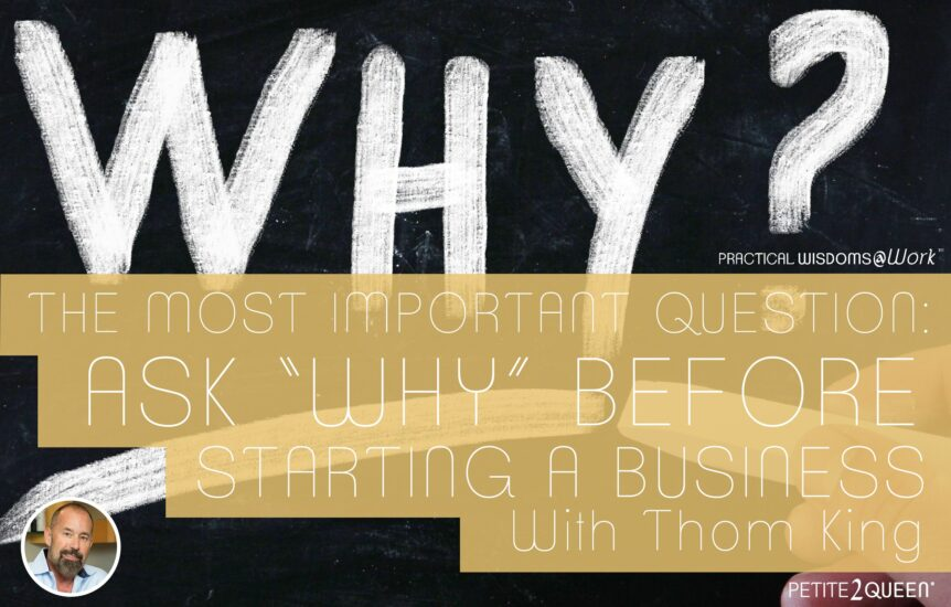 """The Most Important Question: Ask """"Why"""" Before Starting a Business"""