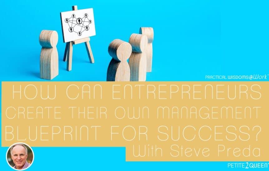 How Can Entrepreneurs Create Their Own Management Blueprint for Success? -- Steve Preda