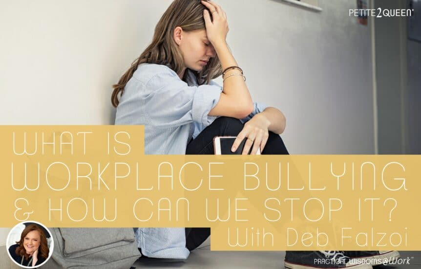 What is Workplace Bullying and How Can We Stop It Today? - Deb Falzoi
